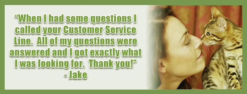 """When I had some questions I called your Customer Service Line.  All of my questions were answered and I got exactly what I was looking for.  Thank you!""