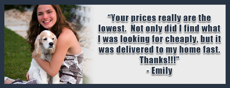 """Your prices really are the lowest.  Not only did I find what I was looking for cheaply, but it was delivered to my home fast.  Thanks!!!""